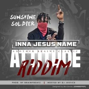 Inna Jesus Name (Attitude Riddim) by Sunshine Soldier