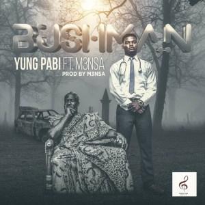Bush Man by Yung Pabi feat. M3nsa