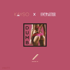 Dumb by KaySo & Kwesi Arthur