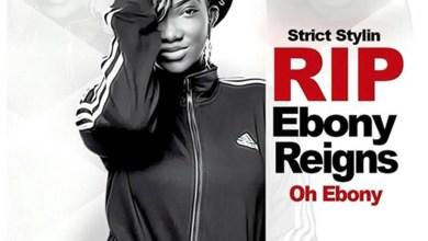Photo of Audio: Oh Ebony R.I.P by Strict Stylin
