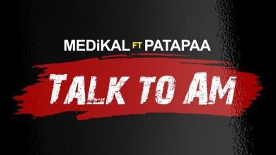 Photo of Audio: Talk To Am by Medikal feat. Patapaa