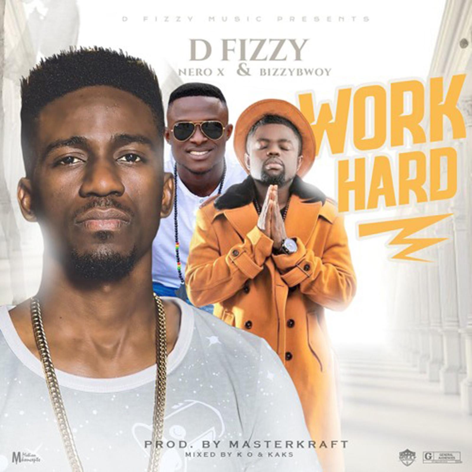 Work Hard by D.fizzy feat. Nero X & Bizzy Boy