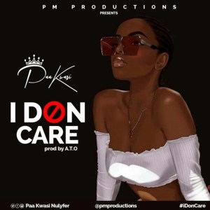 I Don Care by Paa Kwasi
