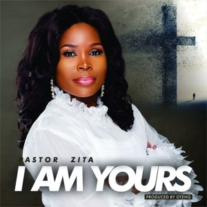I Am Yours by Pastor Zita