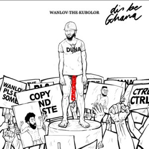 Dis Be Ghana by Wanlov The Kubolor