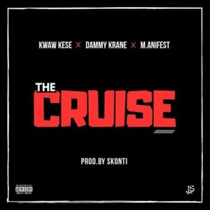 The Cruze by Kwaw Kese feat. Dammy Krane & M.anifest