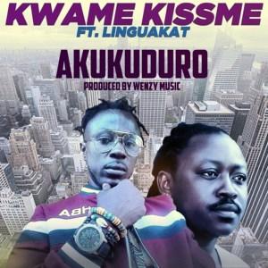 Akukuduro by Kwame Kissme feat. Linguakat