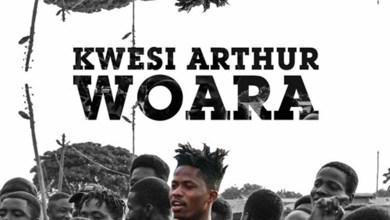 Photo of Audio: Woara by Kwesi Arthur