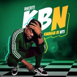 Kwasia Bi Nti (KBN) by Ayesem