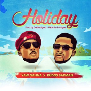 Holiday by Yaw Nanna feat. Kudos Badman