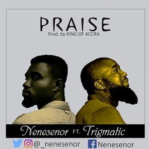 Praise by Nenesebor feat. Trigmatic