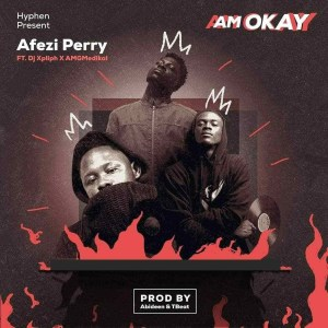 Am Okay by Afezi Perry feat. DJ Xpliph & Medikal
