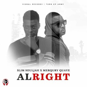 Alright by Slim Souljah feat. Merqury Quaye