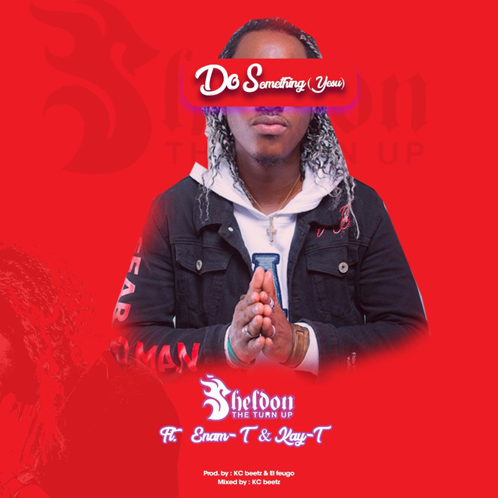 Do Something (Yesu) by Sheldon The Turn Up feat. Enam & KayT