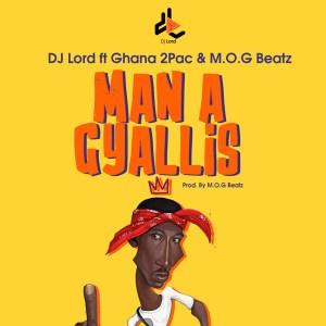 Man A Gyallis by DJ Lord feat. Ghana 2pac & M.O.G Beatz