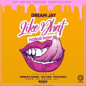 Like Dat by Dream Jay feat. Clif Odd, Mobeatz Bangr & Yaw Nanna