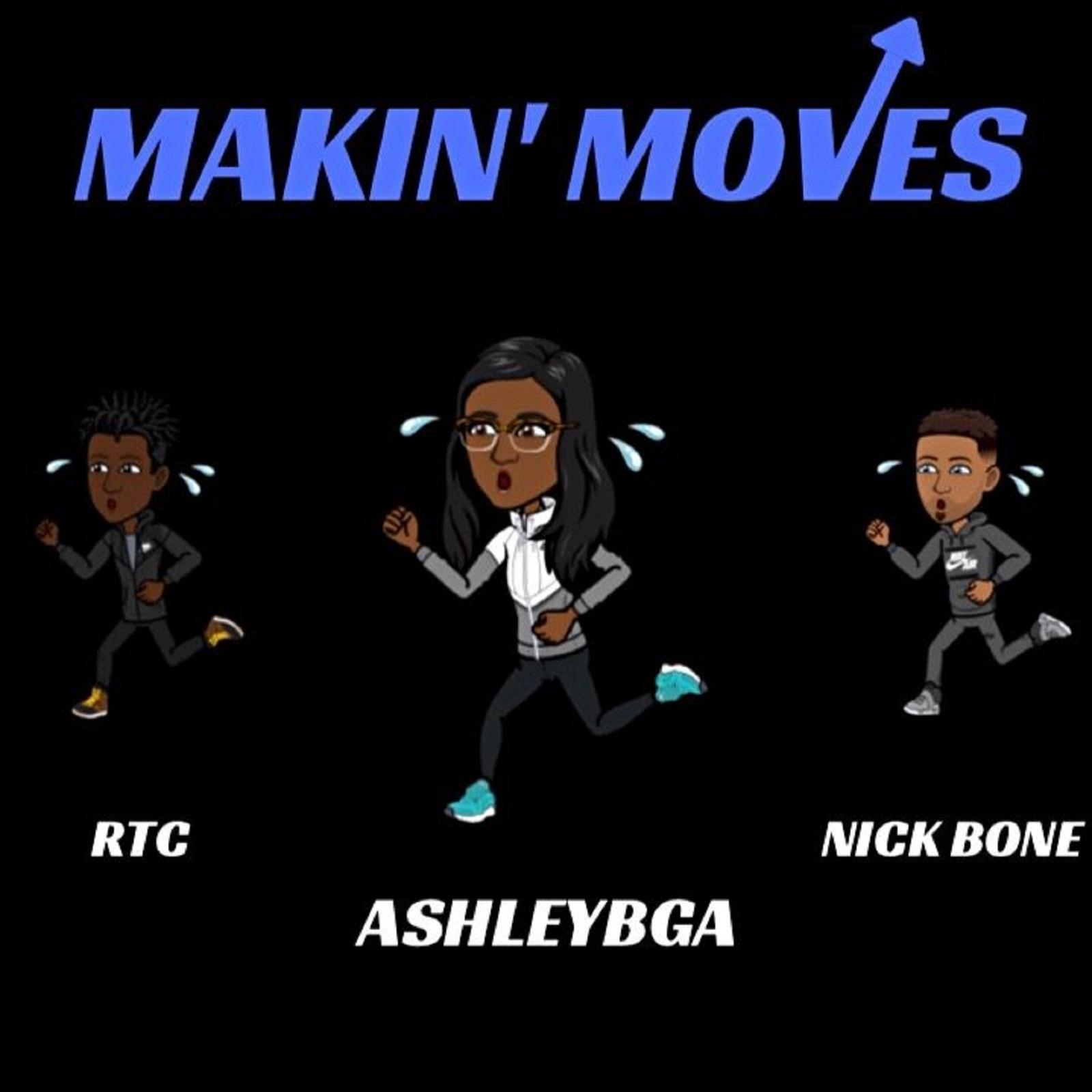 Makin' Moves by AshleyBGA feat. RTC & NickBone