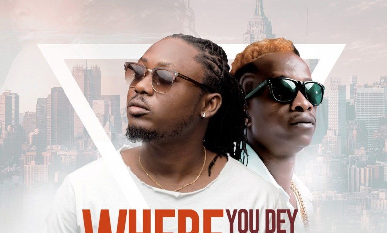 Photo of Audio: Where You Dey by Ephraim feat. KK Fosu