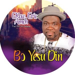 Bo Yesu Din by Ekow Eric Amoh feat. SP Kofi Sarpong