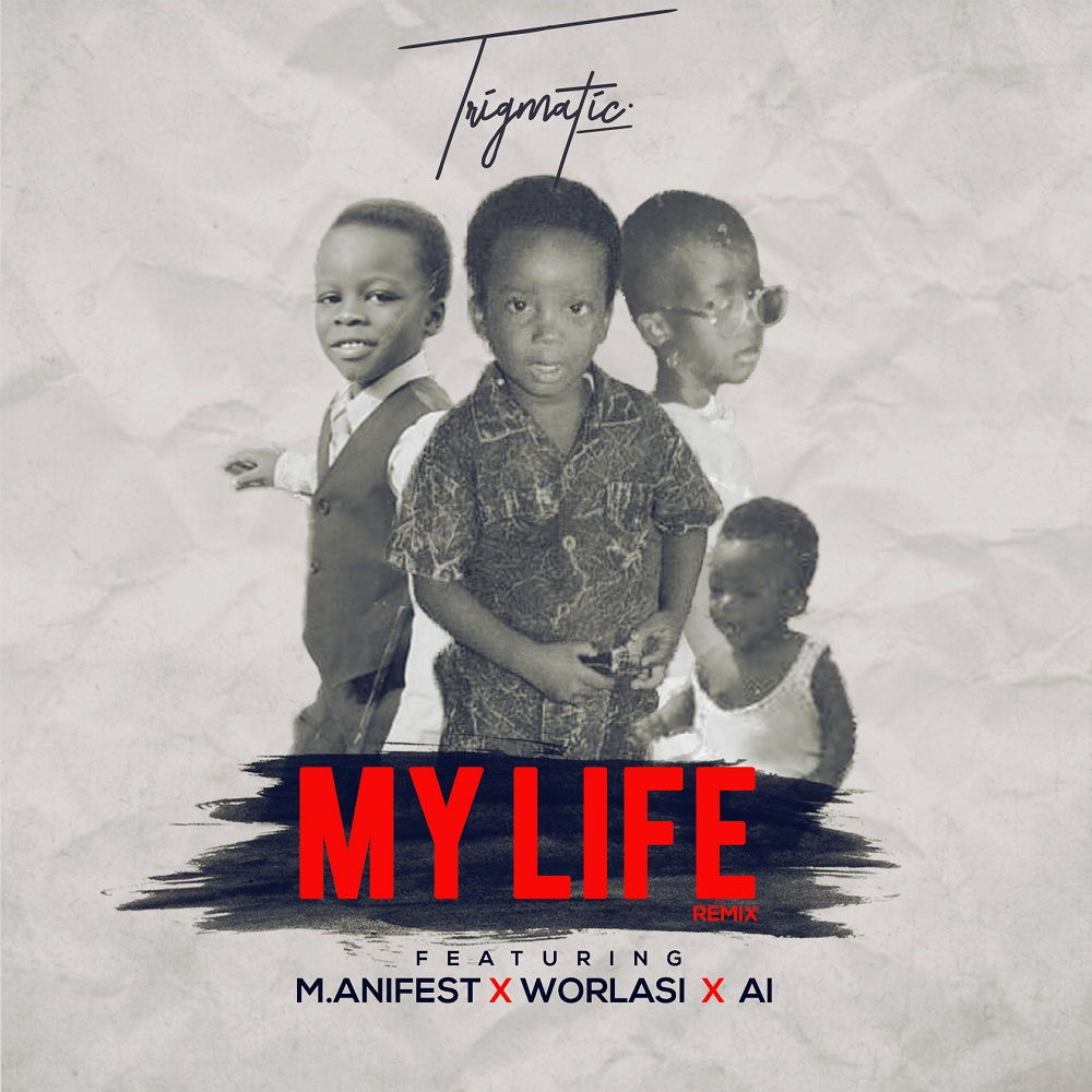 My Life (Remix) by Trigmatic feat. Worlasi, A.I & M.anifest