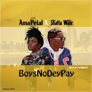 Boys No Dey Pay by Ama Petal & Shatta Wale