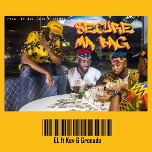 Secure Ma Bag by E.L feat. Kev & Grenade