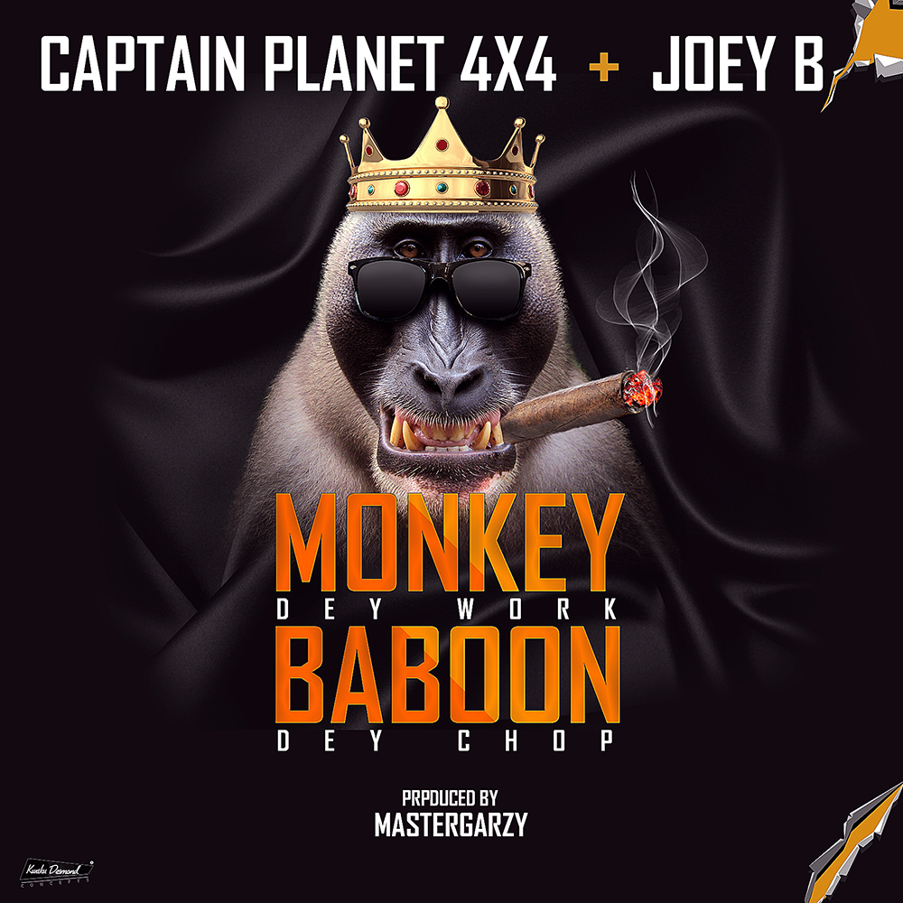 Monkey Dey Work Baboon Dey Chop by Captain Planet(4x4) feat. Joey B