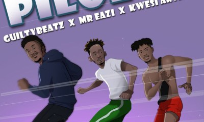 Pilolo by GuiltyBeatz, Mr Eazi & Kwesi Arthur