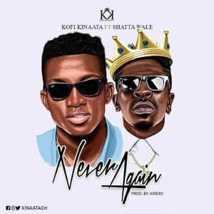Never Again by Kofi Kinaata feat. Shatta Wale