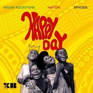 Happy Day by Reggie Rockstone Nation & Epixode