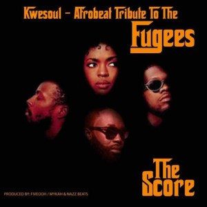 The Score (Afrobeat Tribute To The Fugees) by Kwesoul