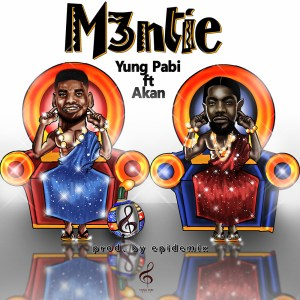 Mɛntie by Yung Pabi feat Akan