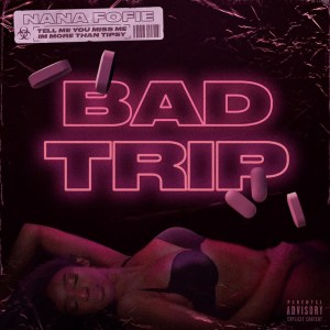 Bad Trip by Nana Fofie