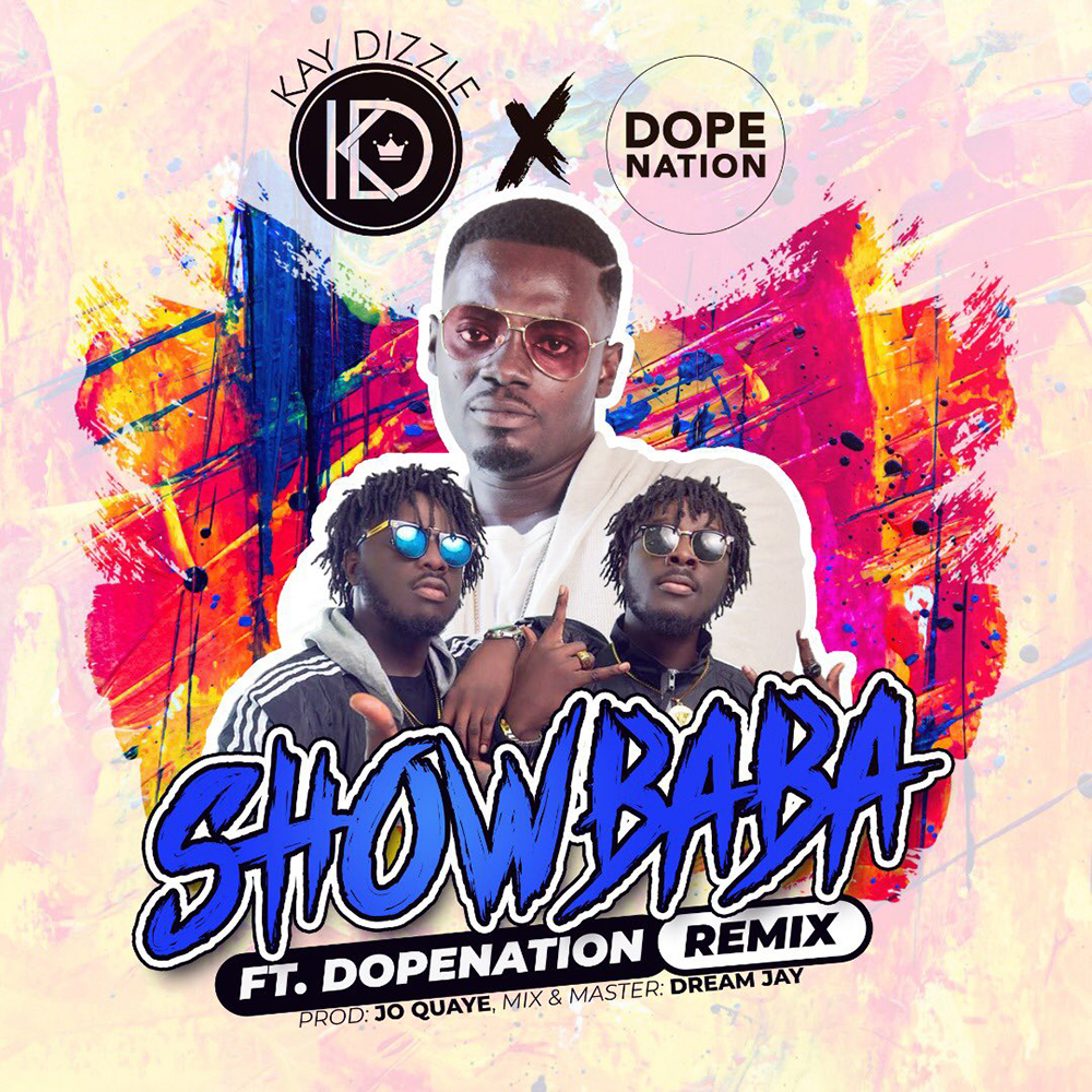 Show Baba Remix by Kay Dizzle feat. DopeNation