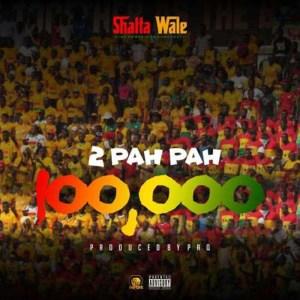 Audio: 2 Pah Pah 100,000 by Shatta Wale