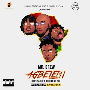 Agbelemi by Mr Drew feat. DopeNation & Incredible Zigi