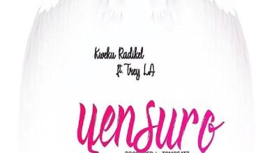 Yensuro by Kweku Radikel feat. Trey LA