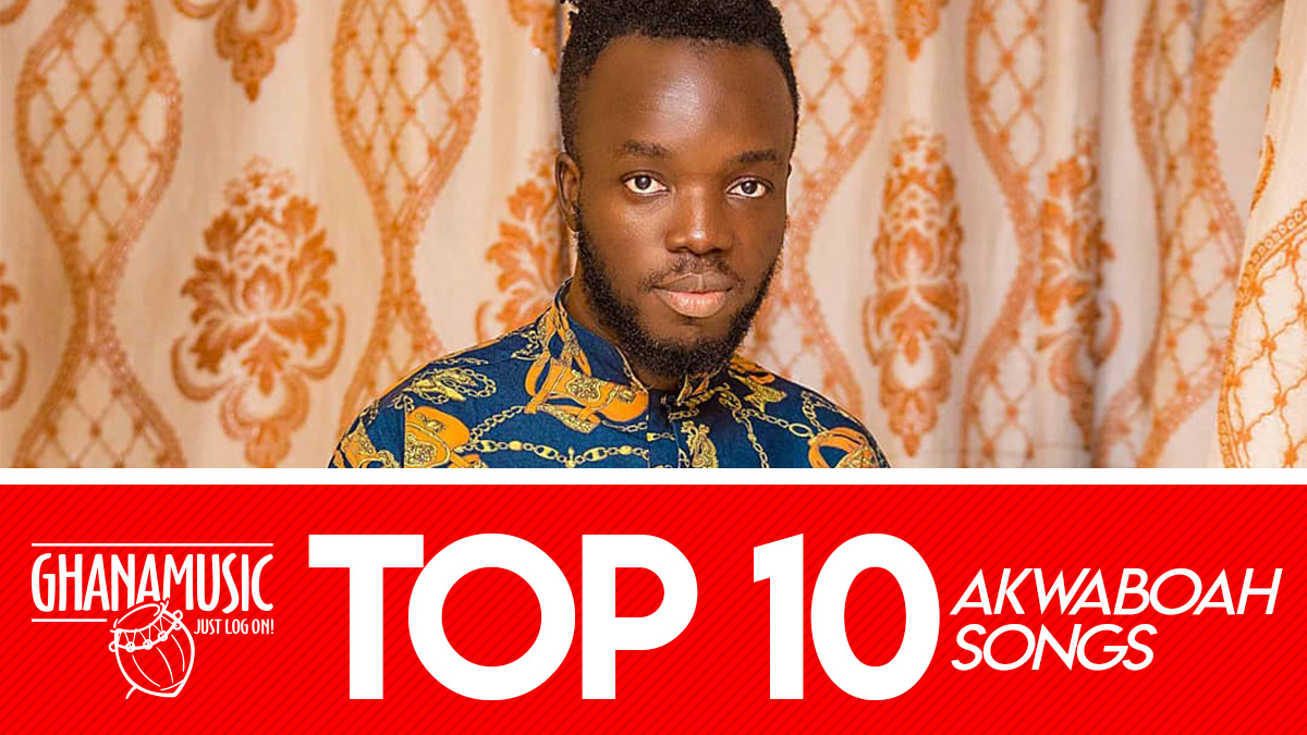 List of Top 10 songs by Akwaboah