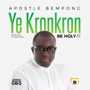Ye Kronkron (Be Holy) by Apostle Bempong