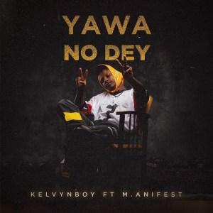 Yawa No Dey by Kelvyn Boy feat. M.anifest