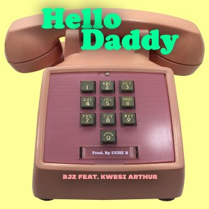 Hello Daddy by RJZ feat. Kwesi Arthur