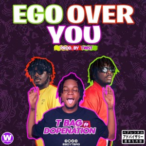 Ego Over You by T Bag feat. DopeNation