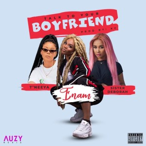 Talk To Your Boyfriend by Enam feat. Sister Deborah & T'neeya
