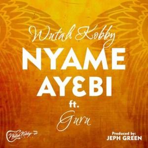 Nyame Ay3bi by Wutah Kobby feat. Guru
