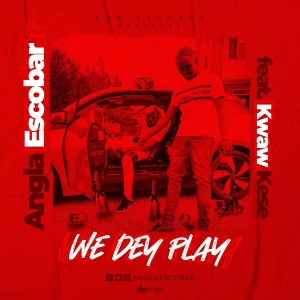 We Dey Play by Angla Escobar feat. Kwaw Kese