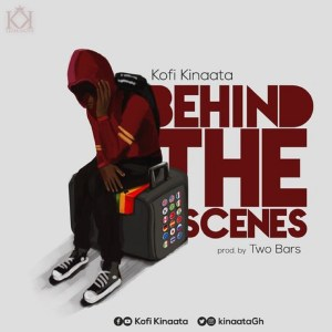 Behind The Scenes by Kofi Kinaata