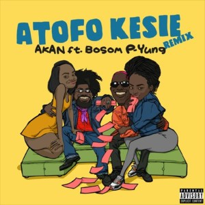 Atofo Kesie Remix by Akan feat. Bosom P-Yung