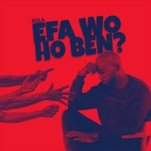 Efa Wo Ho Ben (Cover) by Kula