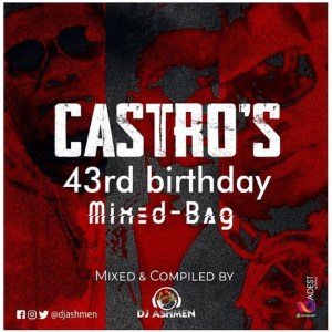 Castro's 43rd Birthday MixedBag by DJ Ashmen