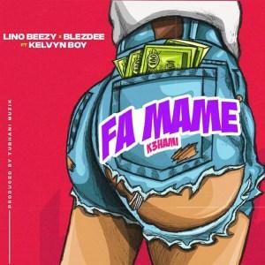 Fa Mame (K3hami) by Lino Beezy & Blezdee feat. Kelvyn Boy
